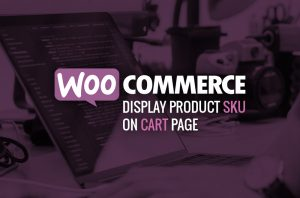 WooCommerce Display Product SKU on Cart Page Guide Feature